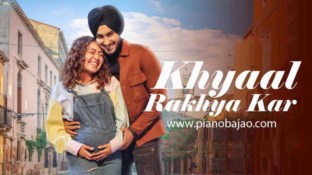 Khyaal Rakhya Kar Piano Notes Neha kakkar